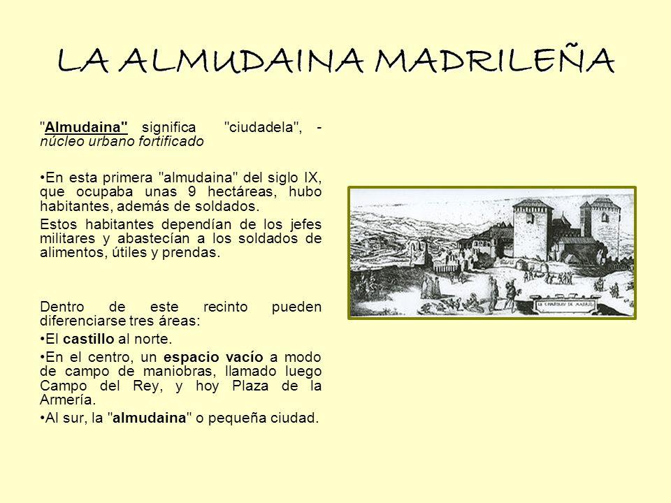 LA ALMUDAINA MADRILEÑA Almudaina significa ciudadela , - núcleo urbano fortificado En esta primera almudaina del siglo IX, que ocupaba unas 9 hectáreas, hubo habitantes, además de soldados.