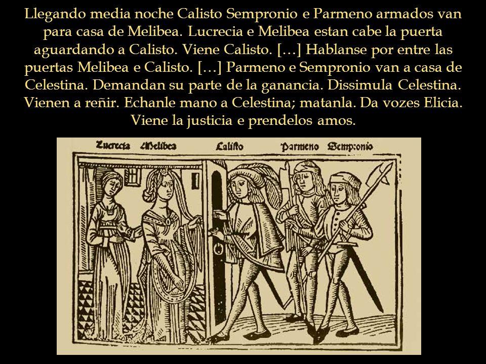 Llegando media noche Calisto Sempronio e Parmeno armados van para casa de Melibea. Lucrecia e Melibea estan cabe la puerta aguardando a Calisto. Viene
