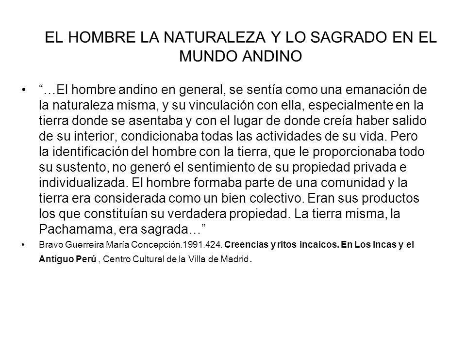 EL HOMBRE LA NATURALEZA Y LO SAGRADO EN EL MUNDO ANDINO …El hombre andino en general, se sentía como una emanación de la naturaleza misma, y su vincul
