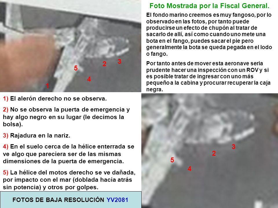 Foto Mostrada por la Fiscal General. FOTOS DE BAJA RESOLUCIÓN YV2081 1) El alerón derecho no se observa. 2) No se observa la puerta de emergencia y ha