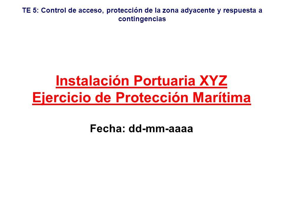 TE 5: Control de acceso, protección de la zona adyacente y respuesta a contingencias Ejercicio teórico sobre instalación portuaria Control de acceso, protección de la zona adyacente y respuesta a contingencias Ejercicio TE 5