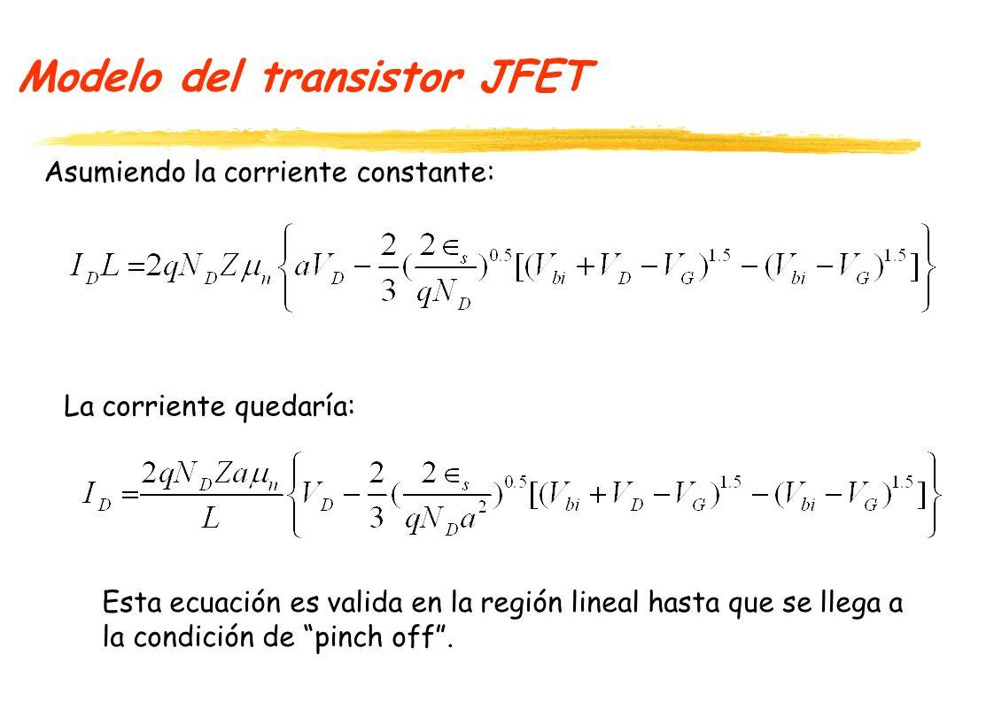 Modelo del transistor JFET Como: La corriente quedaría: Cuando se llega a saturación (pinch-off), la corriente permanece constante así aumente V D.