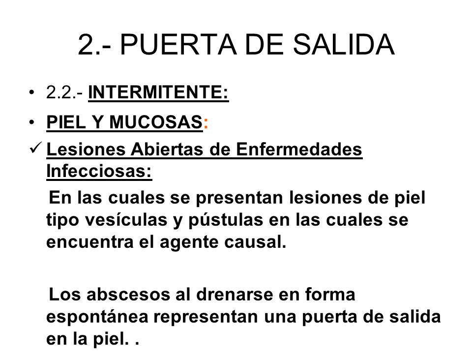 2.- PUERTA DE SALIDA 2.2.- INTERMITENTE: PIEL Y MUCOSAS: Lesiones Abiertas de Enfermedades Infecciosas: En las cuales se presentan lesiones de piel ti