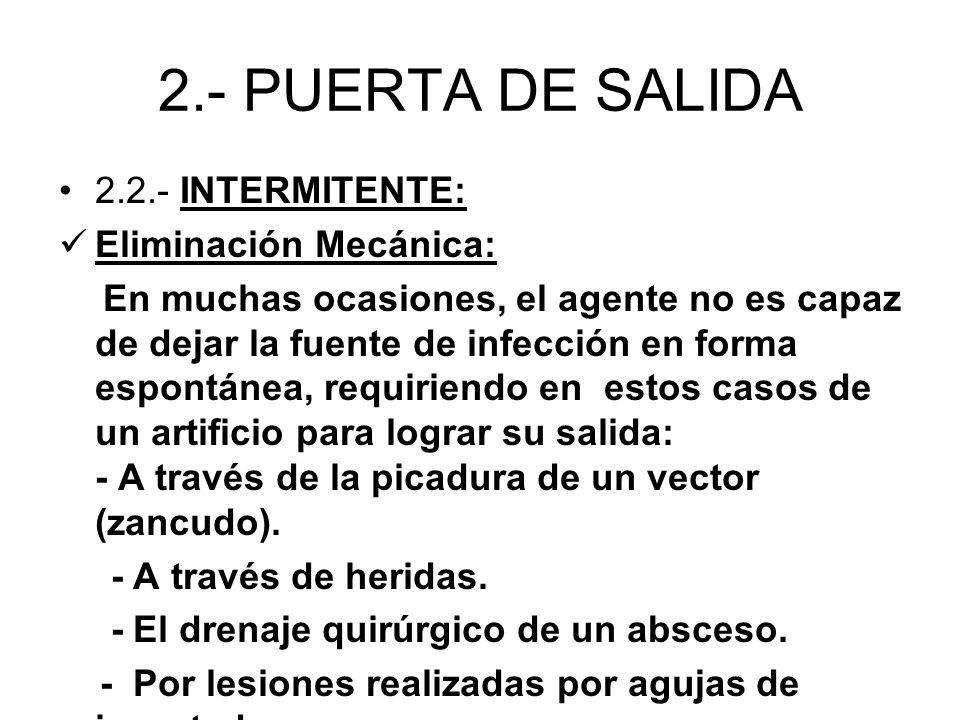 2.- PUERTA DE SALIDA 2.2.- INTERMITENTE: Eliminación Mecánica: En muchas ocasiones, el agente no es capaz de dejar la fuente de infección en forma esp