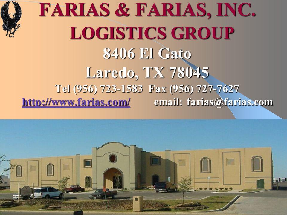 FARIAS & FARIAS, INC. LOGISTICS GROUP 8406 El Gato Laredo, TX 78045 Tel (956) 723-1583 Fax (956) 727-7627 http://www.farias.com/ email: farias@farias.