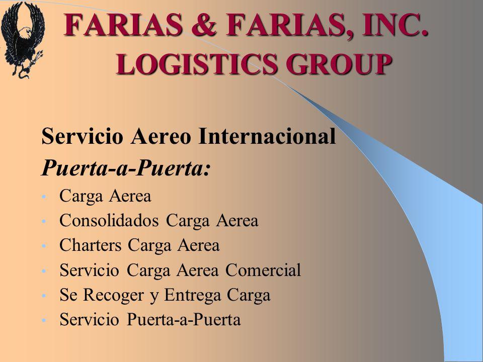 FARIAS & FARIAS, INC. LOGISTICS GROUP Servicio Aereo Internacional Puerta-a-Puerta: Carga Aerea Consolidados Carga Aerea Charters Carga Aerea Servicio