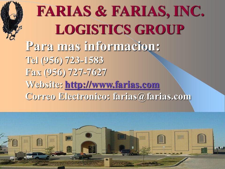 FARIAS & FARIAS, INC. LOGISTICS GROUP FARIAS & FARIAS, INC. LOGISTICS GROUP Para mas informacion: Tel (956) 723-1583 Fax (956) 727-7627 Website: http: