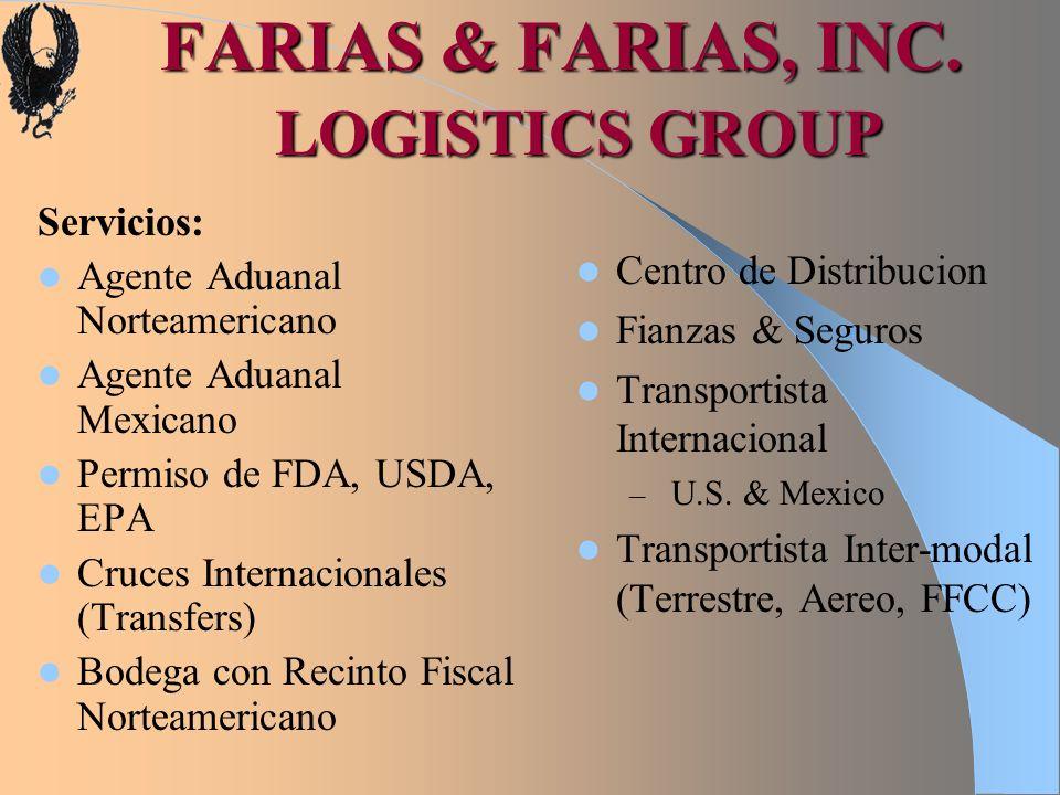 FARIAS & FARIAS, INC. LOGISTICS GROUP Servicios: Agente Aduanal Norteamericano Agente Aduanal Mexicano Permiso de FDA, USDA, EPA Cruces Internacionale