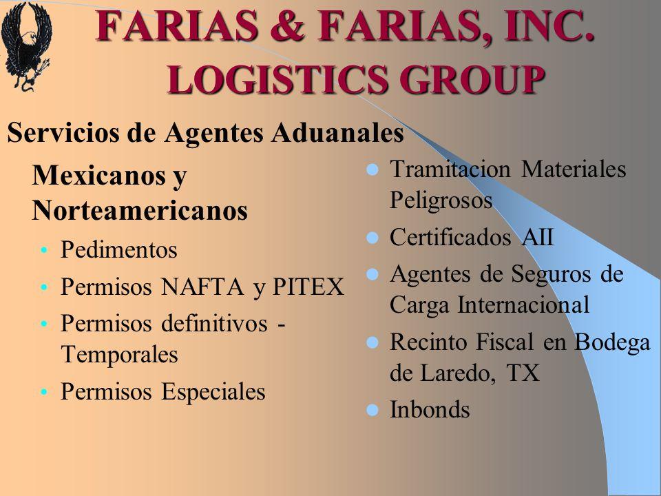 FARIAS & FARIAS, INC. LOGISTICS GROUP Servicios de Agentes Aduanales Mexicanos y Norteamericanos Pedimentos Permisos NAFTA y PITEX Permisos definitivo