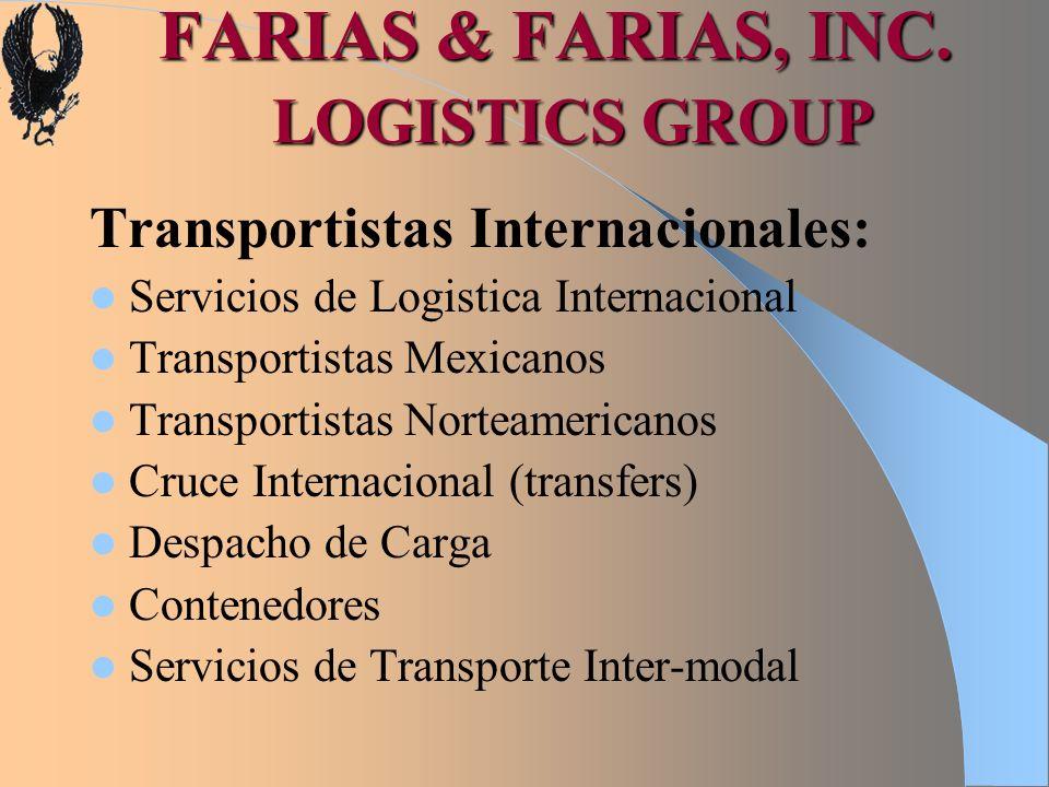FARIAS & FARIAS, INC. LOGISTICS GROUP Transportistas Internacionales: Servicios de Logistica Internacional Transportistas Mexicanos Transportistas Nor
