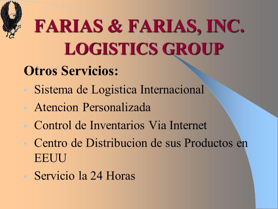 FARIAS & FARIAS, INC. LOGISTICS GROUP Otros Servicios: Sistema de Logistica Internacional Atencion Personalizada Control de Inventarios Via Internet C
