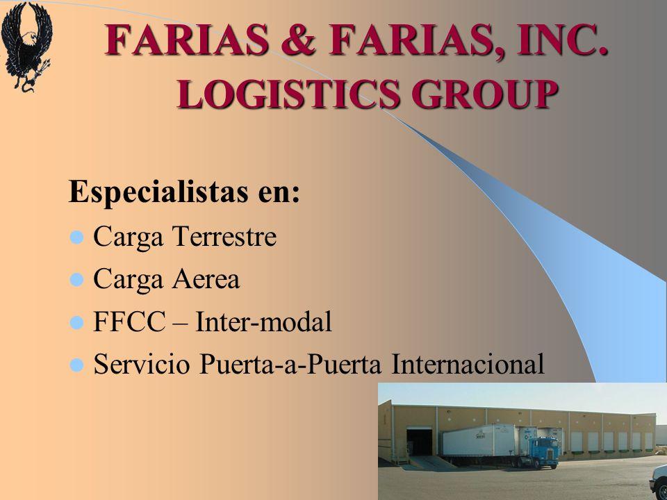 FARIAS & FARIAS, INC. LOGISTICS GROUP Especialistas en: Carga Terrestre Carga Aerea FFCC – Inter-modal Servicio Puerta-a-Puerta Internacional