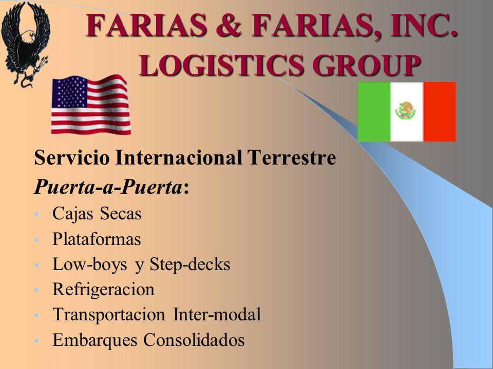FARIAS & FARIAS, INC. LOGISTICS GROUP Servicio Internacional Terrestre Puerta-a-Puerta: Cajas Secas Plataformas Low-boys y Step-decks Refrigeracion Tr