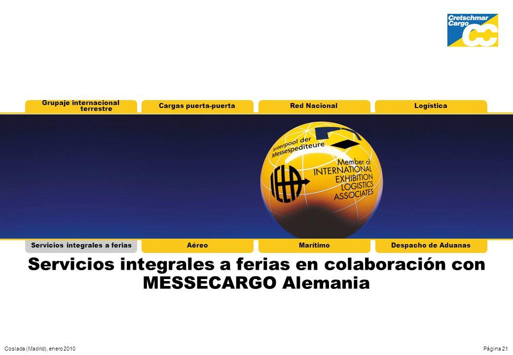 Coslada (Madrid), enero 2010Página 21 Servicios integrales a feriasAéreoMarítimoDespacho de Aduanas Servicios integrales a ferias en colaboración con