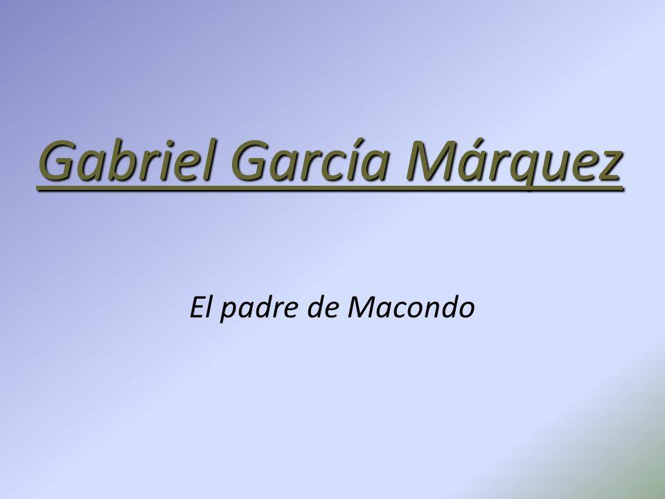 Gabriel García Márquez El padre de Macondo