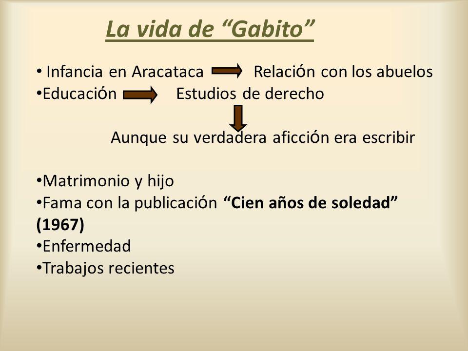 La vida de Gabito Infancia en Aracataca Relaci ó n con los abuelos Educaci ó n Estudios de derecho Aunque su verdadera aficci ó n era escribir Matrimo