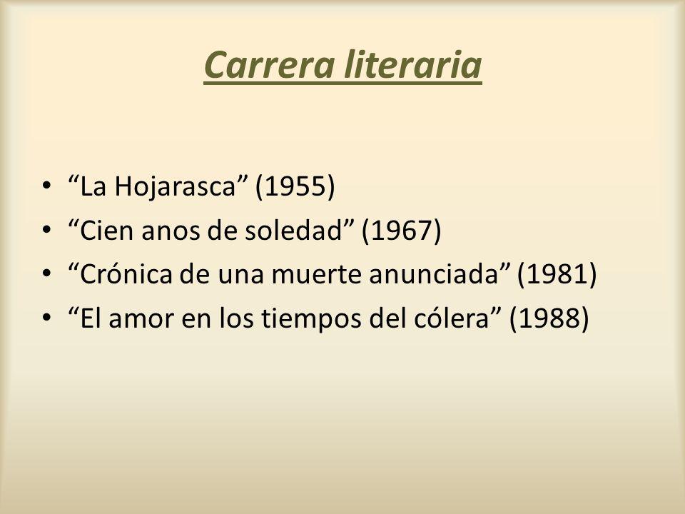 Carrera literaria La Hojarasca (1955) Cien anos de soledad (1967) Crónica de una muerte anunciada (1981) El amor en los tiempos del cólera (1988)