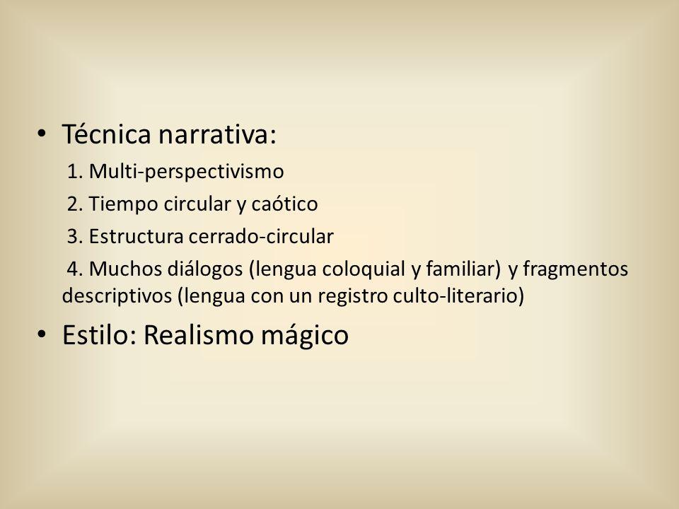 Técnica narrativa: 1. Multi-perspectivismo 2. Tiempo circular y caótico 3. Estructura cerrado-circular 4. Muchos diálogos (lengua coloquial y familiar