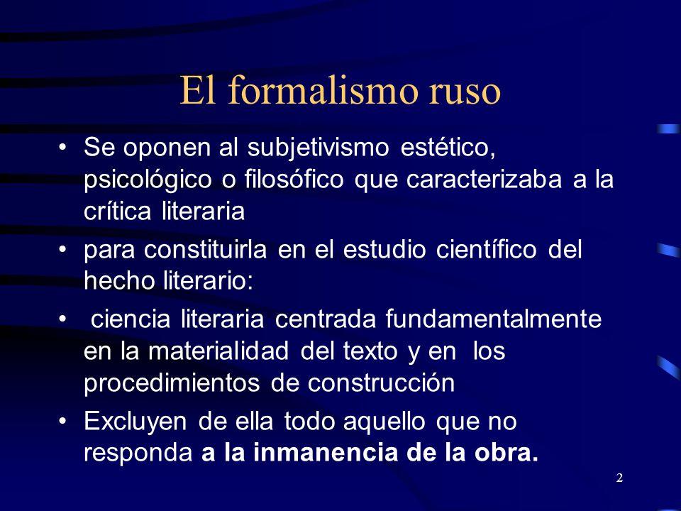 2 El formalismo ruso Se oponen al subjetivismo estético, psicológico o filosófico que caracterizaba a la crítica literaria para constituirla en el est