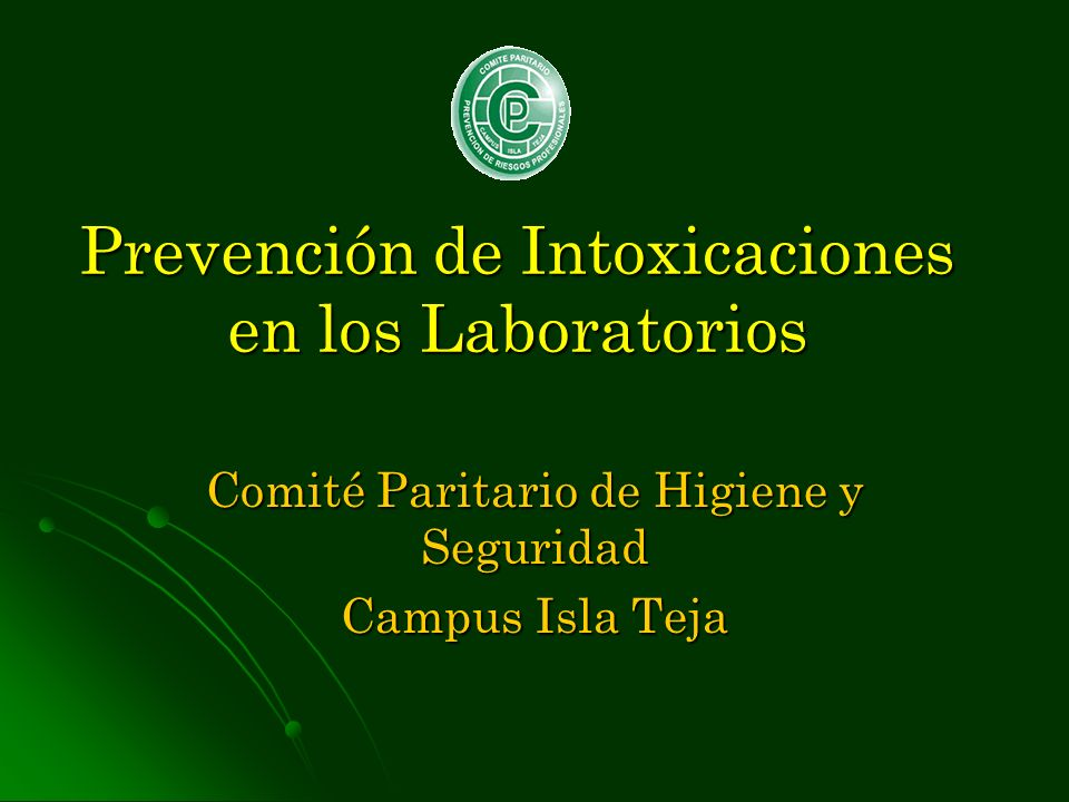 Prevención de Intoxicaciones en los Laboratorios Comité Paritario de Higiene y Seguridad Campus Isla Teja