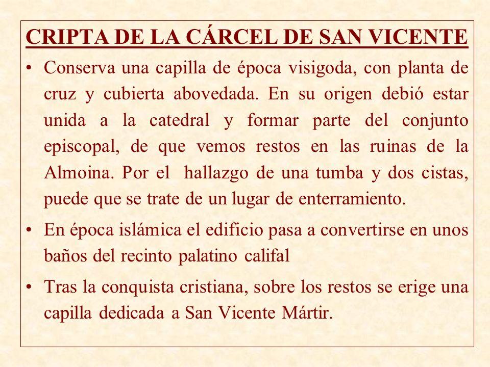 CRIPTA DE LA CÁRCEL DE SAN VICENTE Conserva una capilla de época visigoda, con planta de cruz y cubierta abovedada. En su origen debió estar unida a l