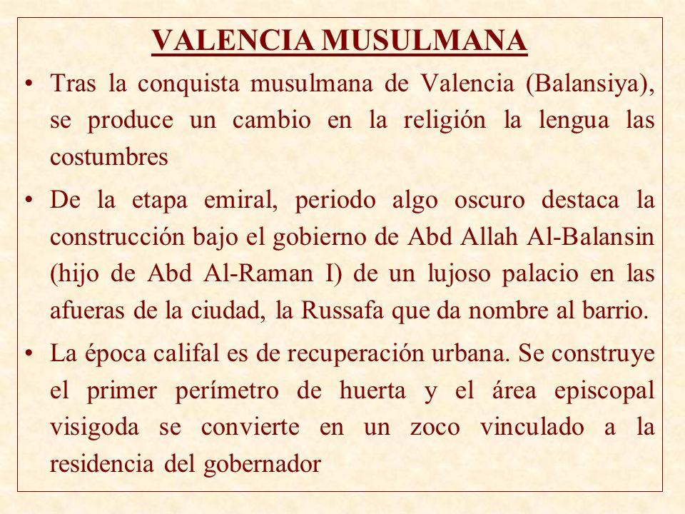 VALENCIA MUSULMANA Tras la conquista musulmana de Valencia (Balansiya), se produce un cambio en la religión la lengua las costumbres De la etapa emira