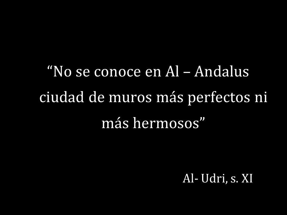 No se conoce en Al – Andalus ciudad de muros más perfectos ni más hermosos Al- Udri, s. XI