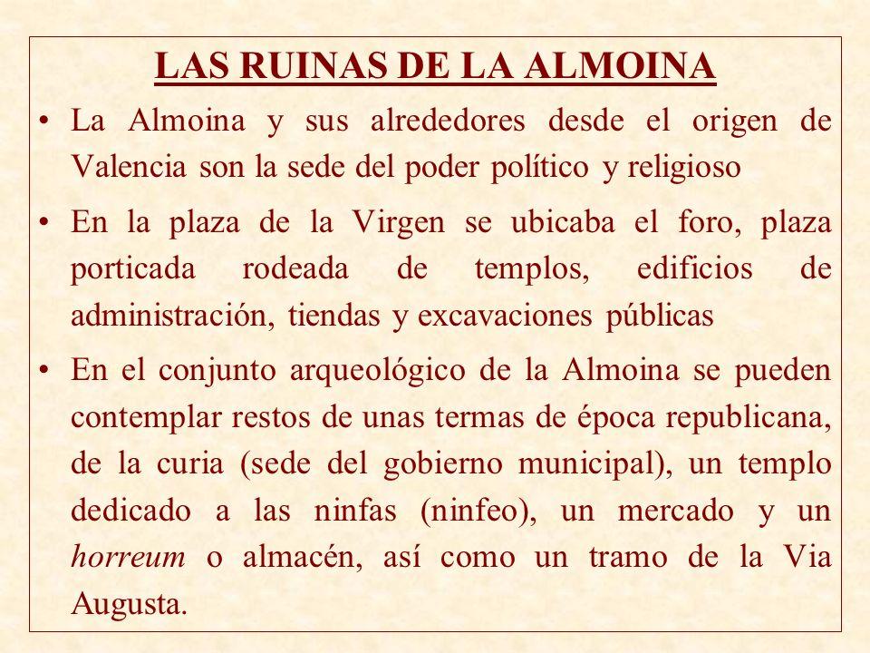 LAS RUINAS DE LA ALMOINA La Almoina y sus alrededores desde el origen de Valencia son la sede del poder político y religioso En la plaza de la Virgen