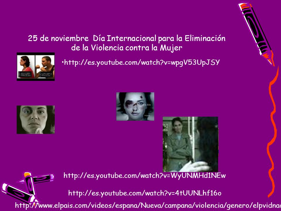 25 de noviembre Día Internacional para la Eliminación de la Violencia contra la Mujer http://www.info rmativos.telecin co.es/violenciag enero.htm http://www.12meses12causas.telecinco.es/dn_178.htm 016 http://www.mtas.es/destacados/es/IGUALDAD/VIOLENCIA/81007CAM PANA016.htm http://www.tt.mtas.es/periodico/spot/016.htm