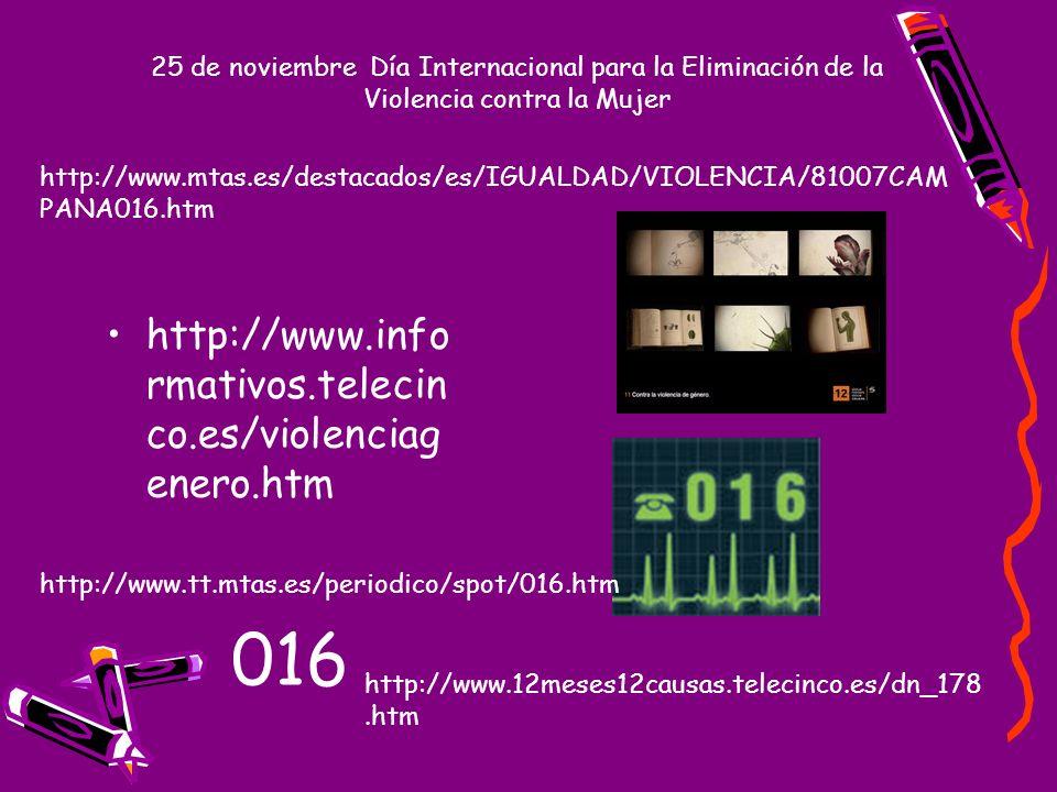 25 de noviembre Día Internacional para la Eliminación de la Violencia contra la Mujer http://www.info rmativos.telecin co.es/violenciag enero.htm http