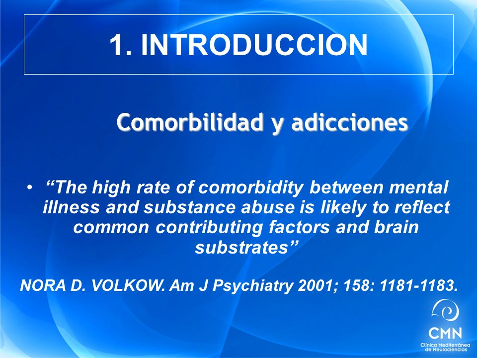 The high rate of comorbidity between mental illness and substance abuse is likely to reflect common contributing factors and brain substrates NORA D.