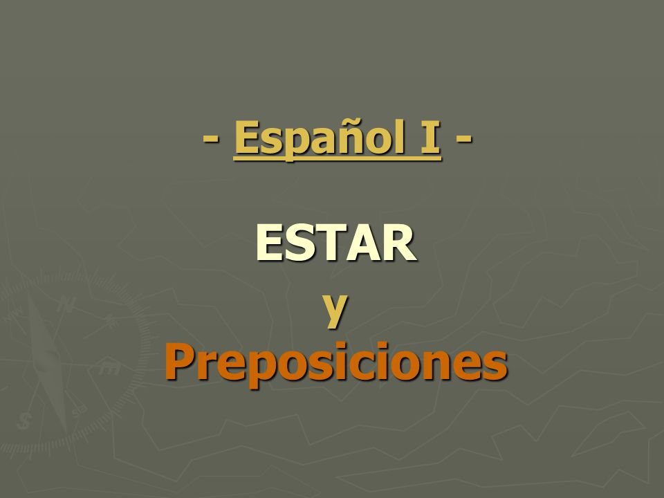 Uses of ESTAR ESTAR means To BE and it is used in the following situations: (HINT: temporary) ESTAR means To BE and it is used in the following situations: (HINT: temporary) Location – The books are behind the desk.