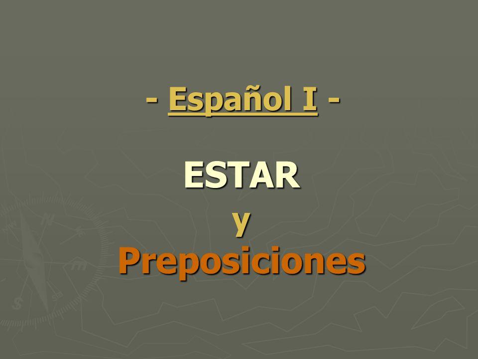 ESTAR y Preposiciones - Español I -