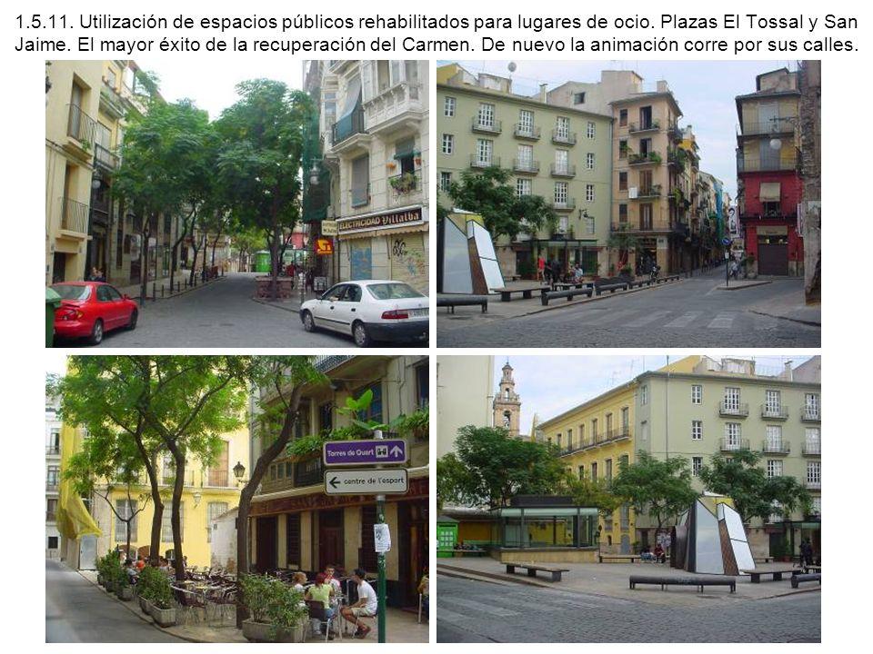 1.5.11. Utilización de espacios públicos rehabilitados para lugares de ocio. Plazas El Tossal y San Jaime. El mayor éxito de la recuperación del Carme