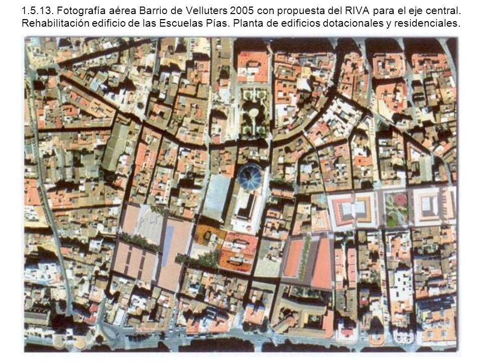 1.5.13. Fotografía aérea Barrio de Velluters 2005 con propuesta del RIVA para el eje central. Rehabilitación edificio de las Escuelas Pías. Planta de