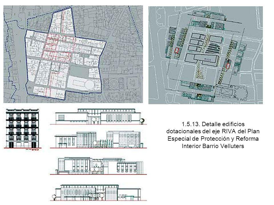 1.5.13. Detalle edificios dotacionales del eje RIVA del Plan Especial de Protección y Reforma Interior Barrio Velluters