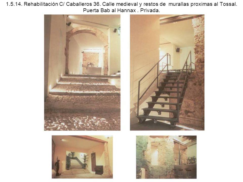 1.5.14. Rehabilitación C/ Caballeros 36. Calle medieval y restos de murallas proximas al Tossal. Puerta Bab al Hannax. Privada.