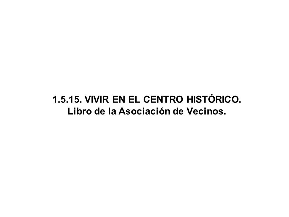 1.5.15. VIVIR EN EL CENTRO HISTÓRICO. Libro de la Asociación de Vecinos.