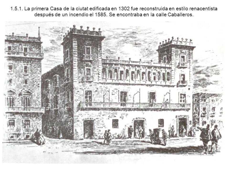 1.5.1. La primera Casa de la ciutat edificada en 1302 fue reconstruida en estilo renacentista después de un incendio el 1585. Se encontraba en la call