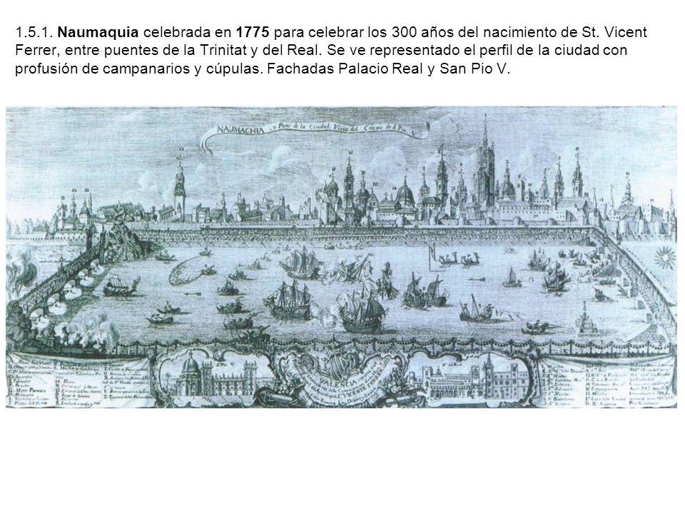 1.5.1. Naumaquia celebrada en 1775 para celebrar los 300 años del nacimiento de St. Vicent Ferrer, entre puentes de la Trinitat y del Real. Se ve repr