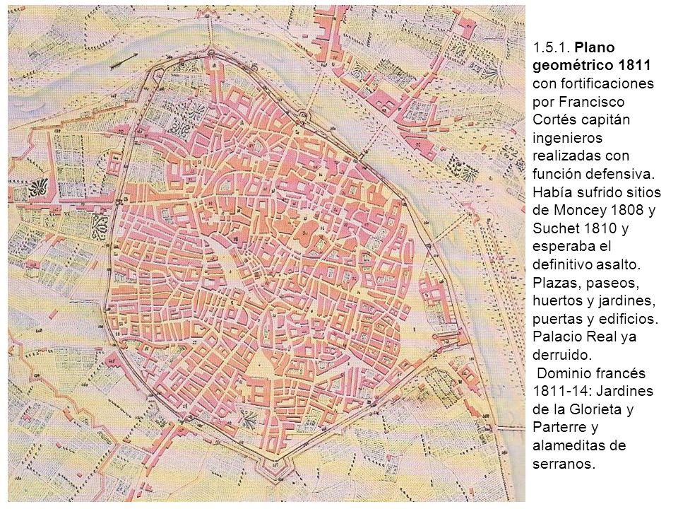 1.5.1. Plano geométrico 1811 con fortificaciones por Francisco Cortés capitán ingenieros realizadas con función defensiva. Había sufrido sitios de Mon