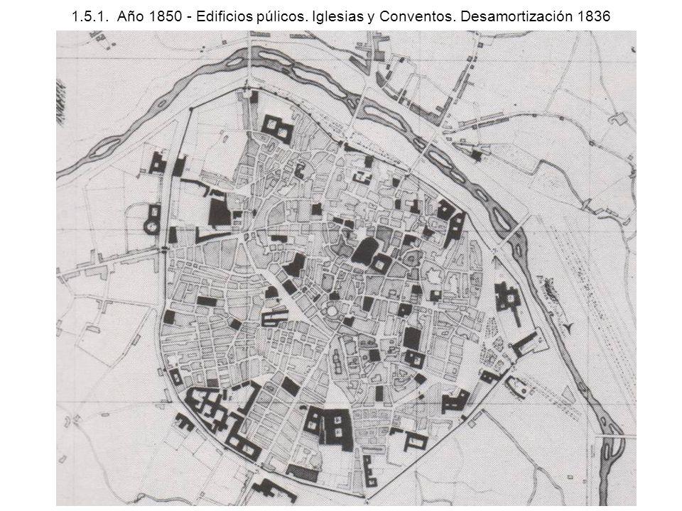 1.5.1. Año 1850 - Edificios púlicos. Iglesias y Conventos. Desamortización 1836
