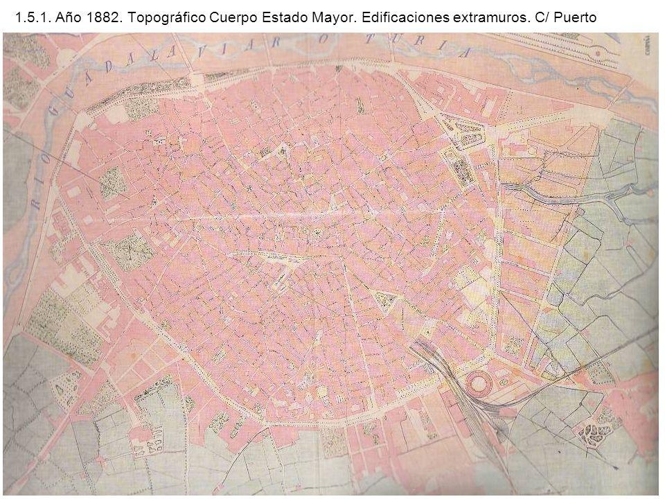 1.5.1. Año 1882. Topográfico Cuerpo Estado Mayor. Edificaciones extramuros. C/ Puerto