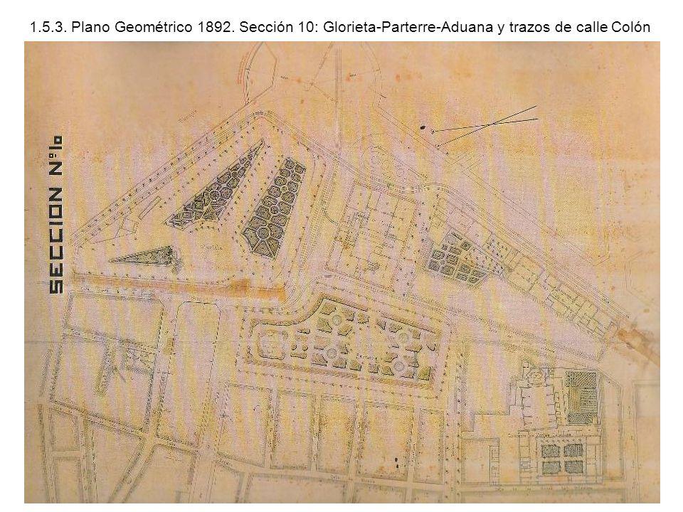 1.5.3. Plano Geométrico 1892. Sección 10: Glorieta-Parterre-Aduana y trazos de calle Colón