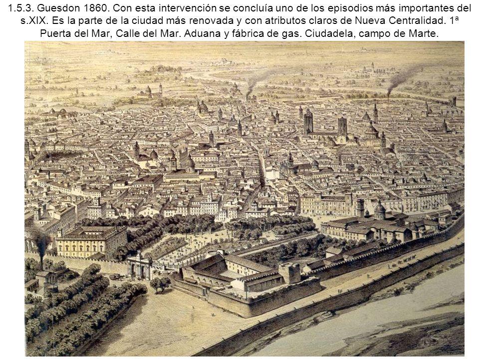 1.5.3. Guesdon 1860. Con esta intervención se concluía uno de los episodios más importantes del s.XIX. Es la parte de la ciudad más renovada y con atr