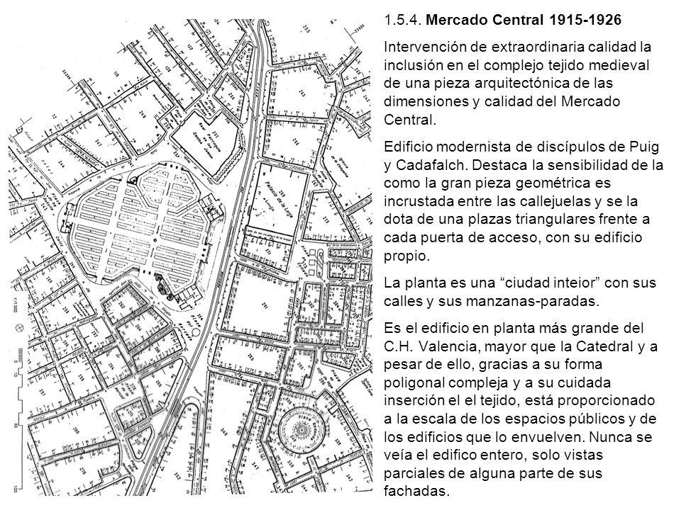 1.5.4. Mercado Central 1915-1926 Intervención de extraordinaria calidad la inclusión en el complejo tejido medieval de una pieza arquitectónica de las