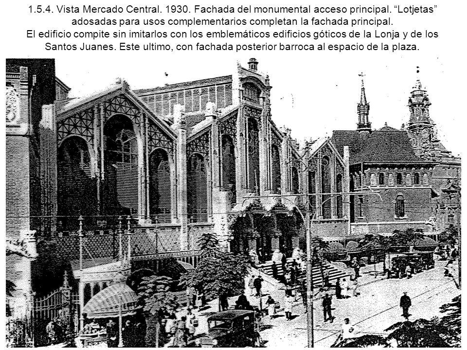 1.5.4. Vista Mercado Central. 1930. Fachada del monumental acceso principal. Lotjetas adosadas para usos complementarios completan la fachada principa