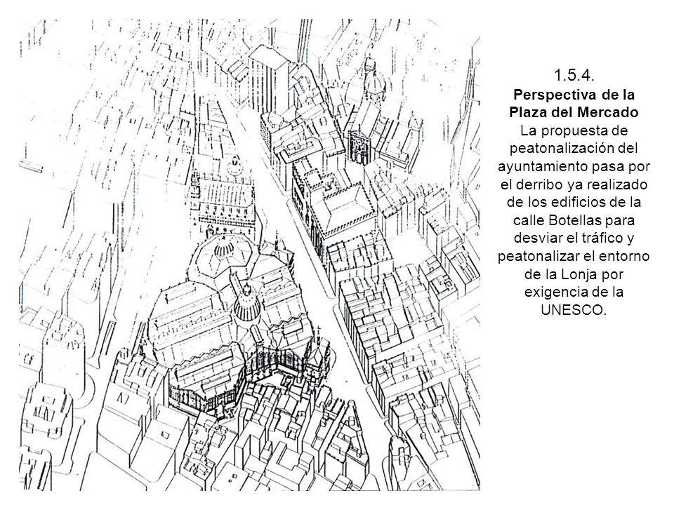 1.5.4. Perspectiva de la Plaza del Mercado La propuesta de peatonalización del ayuntamiento pasa por el derribo ya realizado de los edificios de la ca