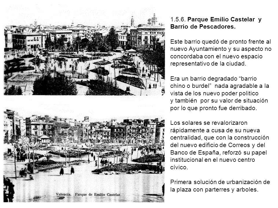 1.5.6. Parque Emilio Castelar y Barrio de Pescadores. Este barrio quedó de pronto frente al nuevo Ayuntamiento y su aspecto no concordaba con el nuevo