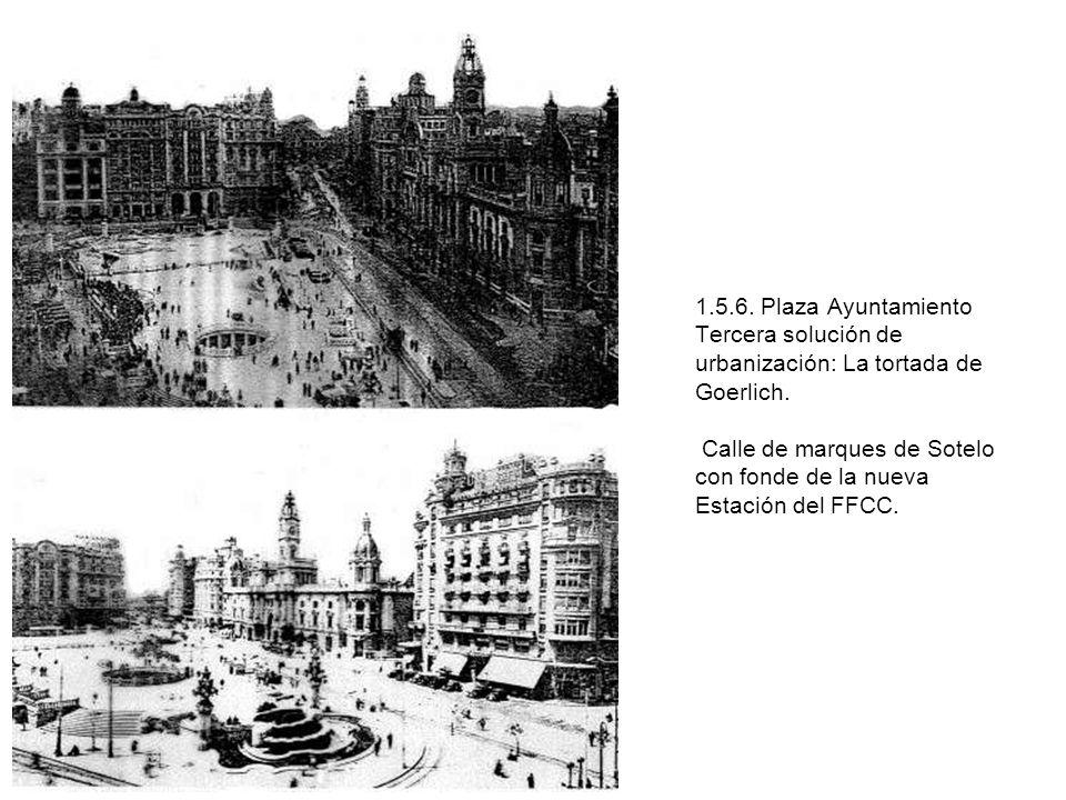 1.5.6. Plaza Ayuntamiento Tercera solución de urbanización: La tortada de Goerlich. Calle de marques de Sotelo con fonde de la nueva Estación del FFCC